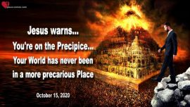 2020-10-15 - The World on the Precipice-Precarious Place-Dangerous-Beast System-Warning Love Letter from Jesus