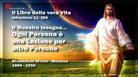Il Libro della vera Vita Istruzione 11 di 366-Il Maestro insegna-Ogni Persona e uns Lezione per altre Persone