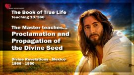 The Book of the true Life Teaching 10 of 366-The Master teaches-Proclamation Propagation of the Divine Seed