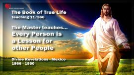 The Book of the true Life Teaching 11 of 366-The Master teaches Every Person is a Lsesson for other People