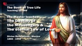 The Book of the true Life Teaching 12 of 366-The Master Jesus Christ-Destiny of the Messengers-Eternal Law of Love