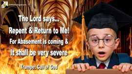 2011-07-26 - Abasement is coming-Repentance-Gods Correction-Churches of Men-Wickedness-Trumpet Call of God