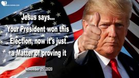 2020-11-25 - Election 2020 Victory Donald Trump has won-It is just a matter of proving it-Love Letter from Jesus
