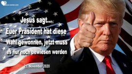 2020-11-25 - Wahlen 2020 Donald Trump hat gewonnen-Es muss nur noch bewiesen werden-Liebesbrief von Jesus