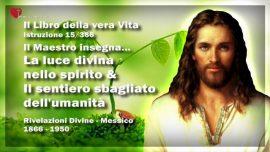 Il Libro della vera Vita Istruzione 15 di 366-La luce divina nello spirito-Il sentiero sbagliato dell_umanita