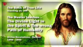 The Book of the true Life Teaching 15 of 366-The Divine Light in the Spirit-Wrong Path of Humanity