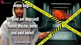 2020-11-30 - Entruckung Alarm-Wir stehen am Abgrund-Wache halten-Beten-Bereit sein-Liebesbrief von Jesus