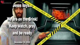 2020-11-30 - Rapture Alert-We are on the Brink-Keep watch-Pray-Be ready-Love Letter from Jesus