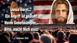 2020-12-07 - Angriff auf Amerika-Gebetskrieger macht mich stolz-Warnung von Jesus Christus Liebesbrief