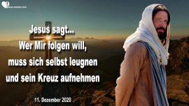 2020-12-11 - Jesus Christus Nimm dein Kreuz auf und folge Mir-Selbstverleugnung-Liebesbrief von Jesus