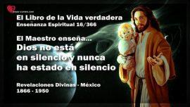 El Libro de la Vida verdadera Ensenanza 16 de 366-Dios no esta en silencio y nunca ha estado en silencio
