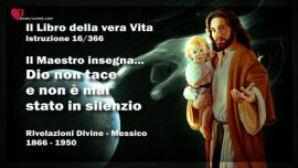 Il Libro della vera Vita Istruzione 16 di 366-Il Maestro Gesu Cristo-Dio non tace e non e mai stato in silenzio