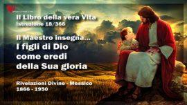 Il Libro della vera Vita Istruzione 18 di 366-Il Maestro Gesu Cristo-I figli di Dio come eredi della sua gloria