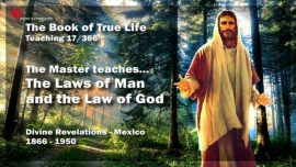 The Book of the true Life Teaching 17 of 366-The Master Jesus Christ-Laws of Man-The Law of God