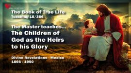 The Book of the true Life Teaching 18 of 366 Mexico-The Children of God as Heirs of the Glory of God