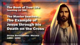 The Book of the true Life Teaching 19 of 366-The Example of Jesus through his Death on the Cross
