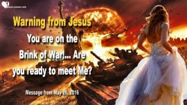 2016-05-26 - On the Brink of War-Ready to meet God Jesus Christ-Warning Love Letter