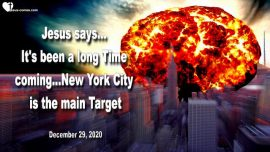 2020-12-29 - Bombing of New York City-Destruction of NYC imminent-Warning from Jesus Christ