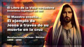 El Libro de la Vida verdadera Ensenanza 19 de 366-El ejemplo de Jesus a traves de su muerte en la cruz