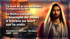 Le livre de la vie veritable Enseignement 19 des 366-L_exemple de Jesus a travers sa mort sur la croix