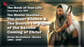 The Book of the true Life Teaching 22 of 366-Inner Silence-Search for Signs of the Return Second Coming of Christ
