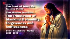 The Book of the true Life Teaching 24 of 366-Tribulation of Mankind-Humility-Forgiveness-Selflessness