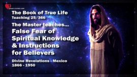 The Book of the true Life Teaching 25 of 366-False Fear of spiritual Knowledge-Instruction for Believers