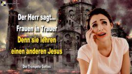 2010-10-19 - Geistiger Ehebruch-Sie lehren einen anderen Jesus Christus-Kirchen Frauen in Trauer Die Trompete Gottes
