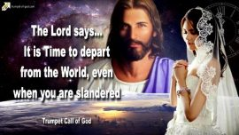 2011-08-01 - Jesus It is Time-The Lords Bride of Christ depart from the World in spite of slander-Trumpet Call of God