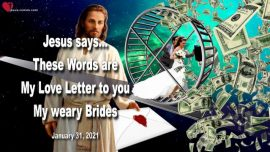 2021-01-31 - These Words are My Love Letter to you-tired-weary Bride of Christ-Love Letter from Jesus