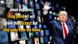 2021-02-02 - Is King David Donald Trump-Victory-Stay away from the News-Curiosity-Love Letter from Jesus