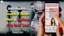 2021-02-09 - Invasion Demon Aliens Agenda Monster-Power in the Name of Jesus-Love Letter from Jesus Christ