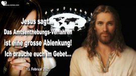 2021-02-13 - Amtsenthebung-Verfahren ist eine Ablenkung-Ich brauche eure Gebete-Liebesbrief von Jesus
