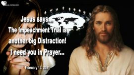 2021-02-13 - Impeachment Trial is a Distraction-I need you in Prayer-Love Letter from Jesus Christ