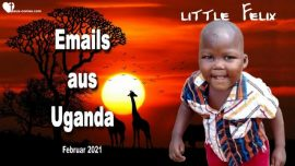 2021-02-26 - Emails aus Uganda Waisenhaus Hand of Love-Bitten um Gebete-Liebesbriefe von Jesus Christus