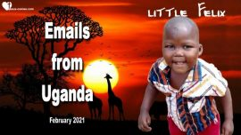 2021-02-26 - Emails from Uganda Orphanage Hand of Love-Prayer Requests-Love Letters from Jesus Christ