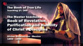 The Book of the true Life Teaching 27 of 366-Book of Revelation-Purification-Humility Disciples of Christ