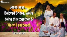 2021-02-20 - Love of Jesus Christ-The Lords Bride-We are doing this together-We will succeed-Love Letter