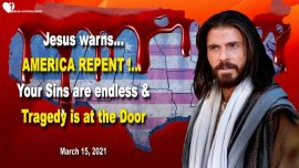 2021-03-15 - Sins of the World-Call to Repentance from Jesus Christ-America repent-Tragedy-Love Letter