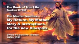 The Book of the true Life Teaching 30 of 366-Return of Christ-Mother Mary-Instructions for new Disciples