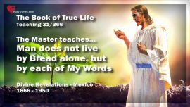 The Book of the true Life Teaching 31 of 366-Man does not live by Bread alone but by each word of God