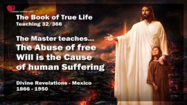 The Book of the true Life Teaching 32 of 366-The Abuse of free Will is the Cause of human Suffering