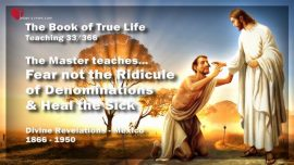 The Book of the true Life Teaching 33 of 366-Fear not the Ridicule of Denominations and Sects-Heal the Sick