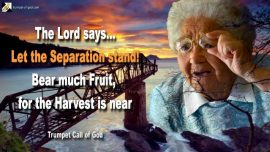 2005-04-21 - Let the separation stand-Bear much Fruit-Harvest of the Lord is near-Trumpet Call of God