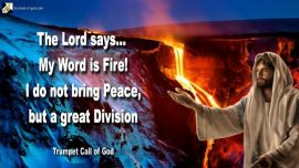 2010-08-06 - My Word is Fire Word of God-I bring no Peace but a great Division of the Harvest-Trumpet Call of God