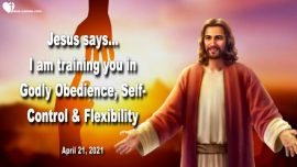2021-04-21 - Training in Godly Obedience Flexibility Self-Control-Love Letter Teaching from Jesus Christ