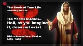 The Book of the true Life Teaching 36 of 366-Hell as you imagine it does not exist