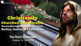The Third Testament Chapter 14-2-Christianity-Churches-Worship-Remember the Dead-Relics-Saints-Festivities-Symbols TTT