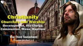 The Third Testament Chapter 14-Christianity-Churches-Cults-Worship-Development-Clergy-Communion-Mass-Baptism-TTT