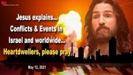 2021-05-12 - Worldwide Conflicts Israel Tragic Events-Heartdwellers-Pray-Love Letter from Jesus Christ
